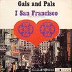 GALS AND PALS / I San Francisco