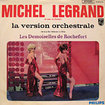 MICHEL LEGRAND / Les Demoiselles De Rochefort (La Version Orchestrale)