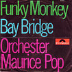 ORCHESTER MAURICE POP / Funky Monkey / Bay Bridge (7inch)