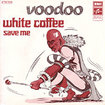 VOODOO / White Coffee / Save Me (7inch)