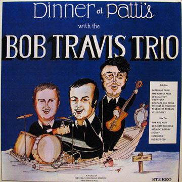 BOB TRAVIS TRIO / Dinner At Patti's With