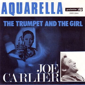 JOE CARLIER / Aquarella / The Trumpet And The Girl